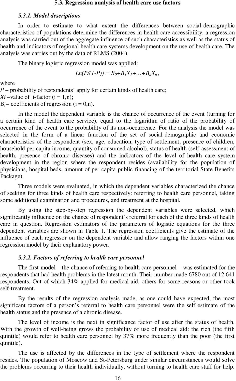 health care systems development on the use of health care. The analysis was carries out by the data of RLMS (2004).