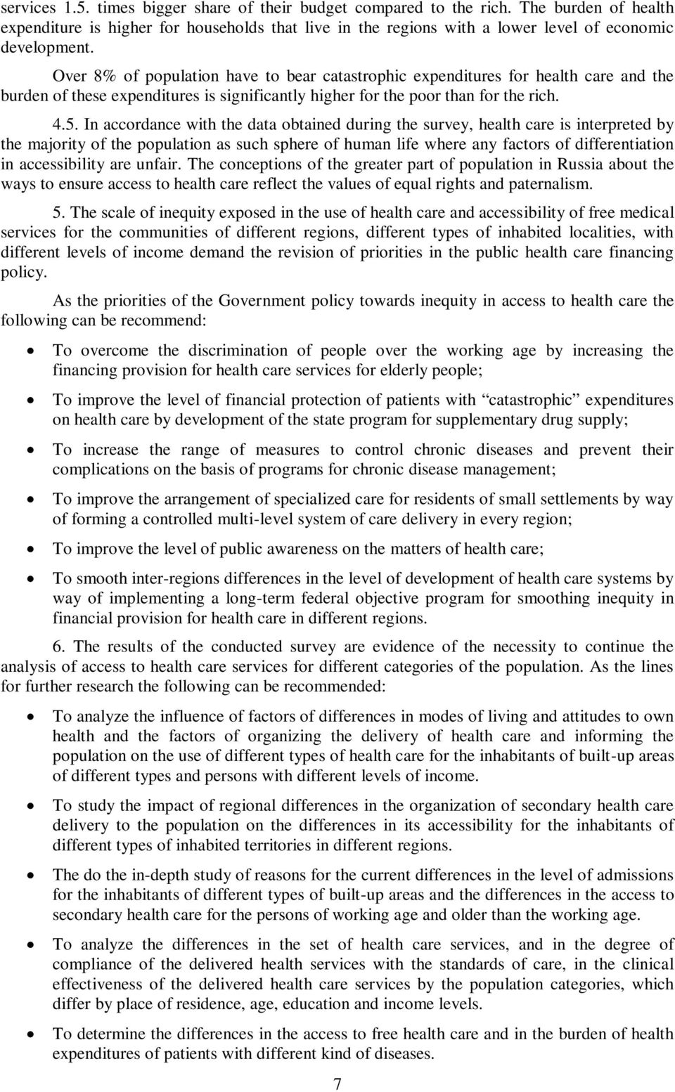 In accordance with the data obtained during the survey, health care is interpreted by the majority of the population as such sphere of human life where any factors of differentiation in accessibility