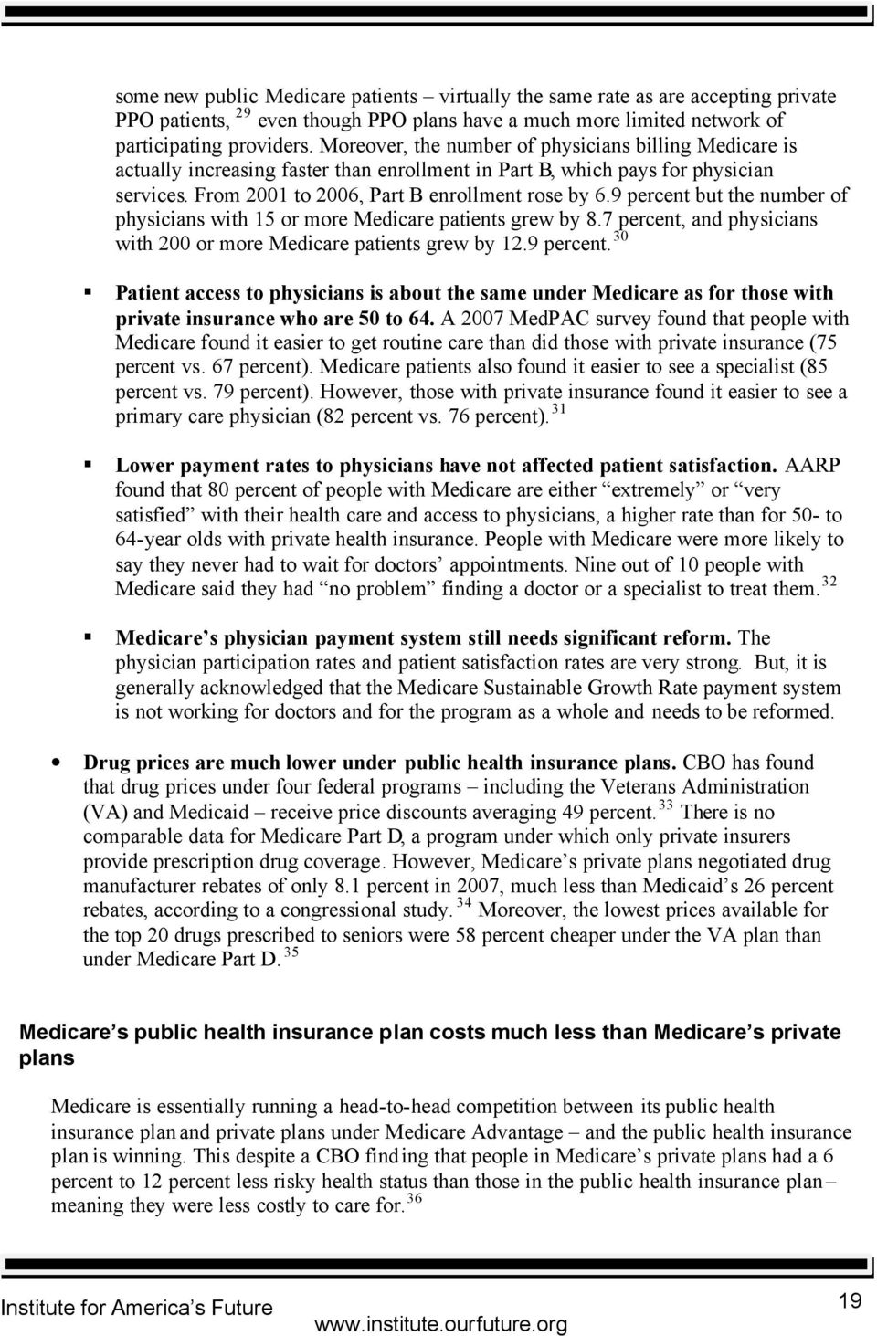 9 percent but the number of physicians with 15 or more Medicare patients grew by 8.7 percent, and physicians with 200 or more Medicare patients grew by 12.9 percent. 30 Patient access to physicians is about the same under Medicare as for those with private insurance who are 50 to 64.
