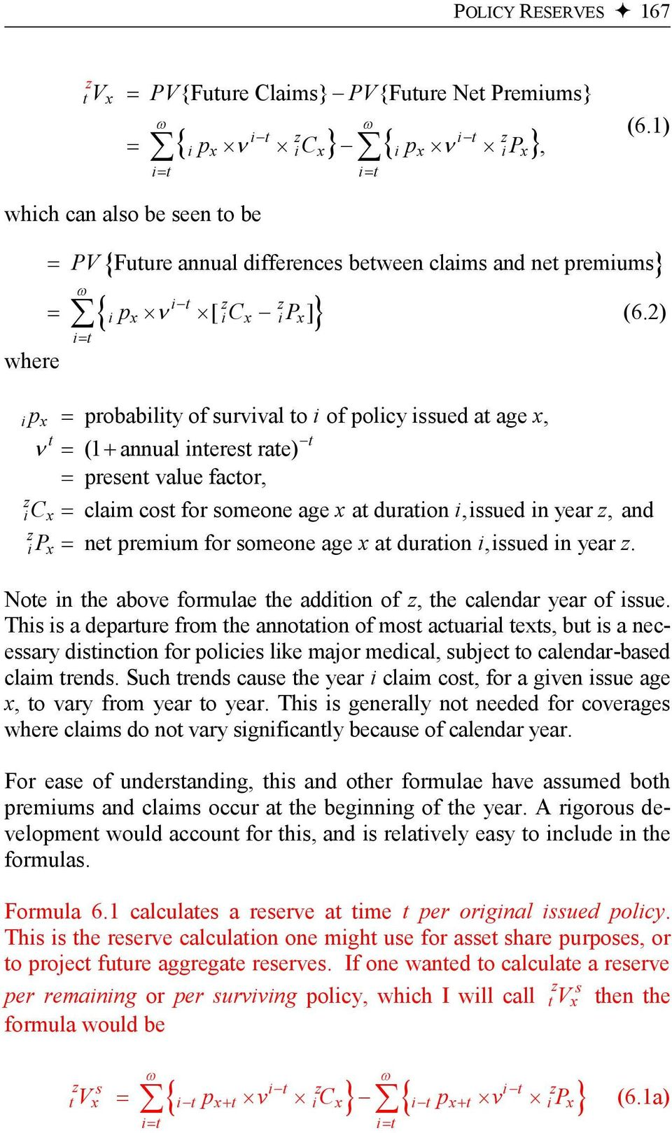 2) i p probabiliy of survival o i of policy issued a age, i i C claim cos for someone age a duraion i,issued in year, and P ne premium for someone age a duraion i,issued in year.