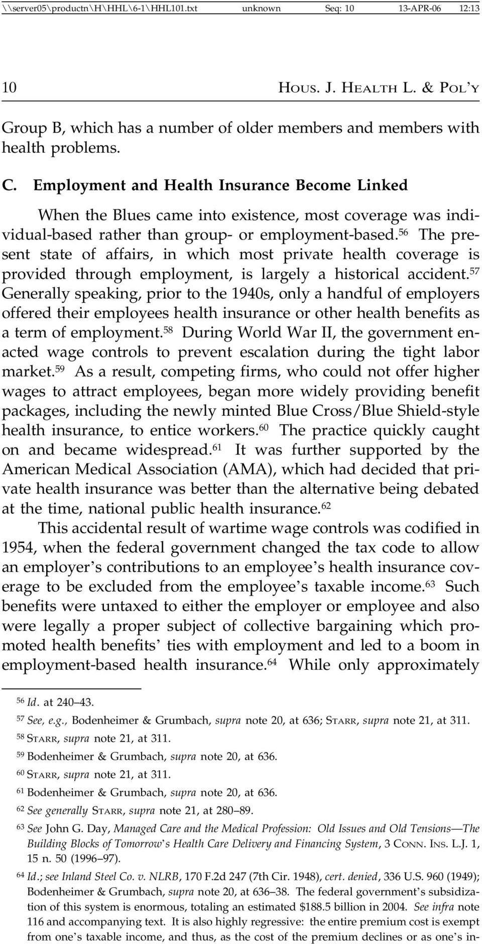 56 The present state of affairs, in which most private health coverage is provided through employment, is largely a historical accident.