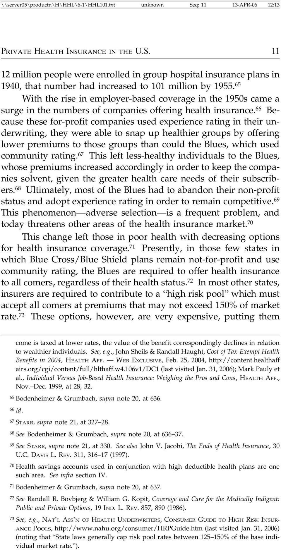 66 Because these for-profit companies used experience rating in their underwriting, they were able to snap up healthier groups by offering lower premiums to those groups than could the Blues, which