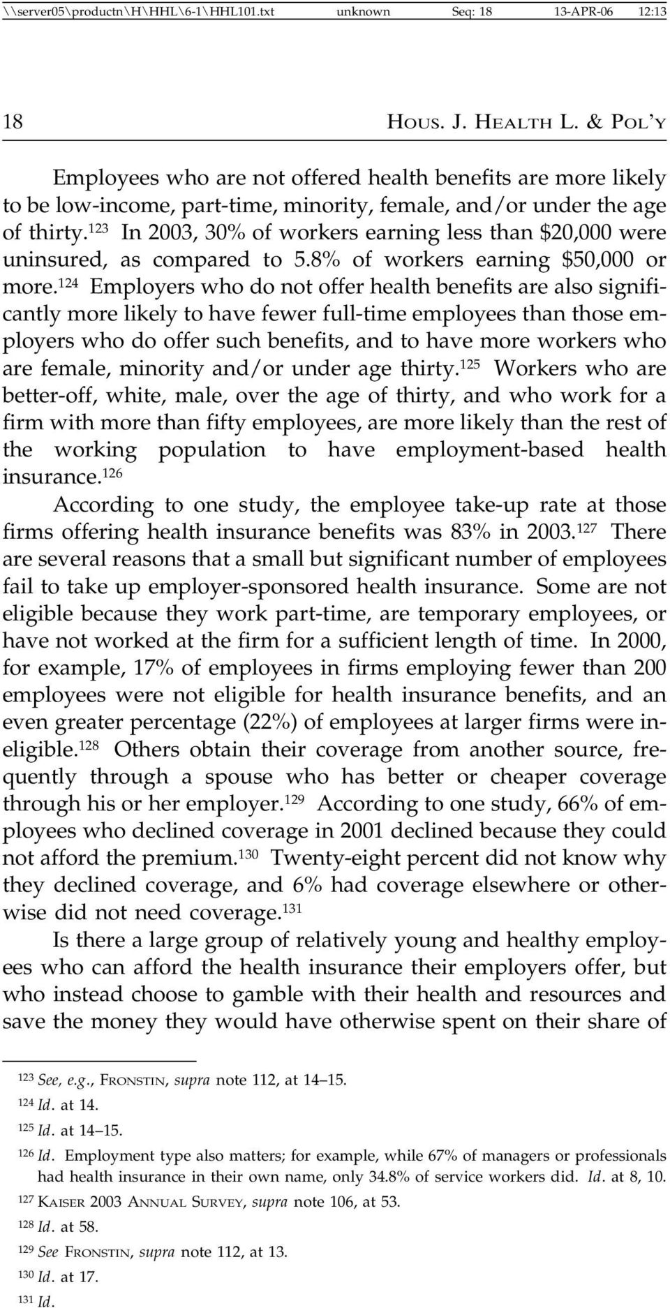 123 In 2003, 30% of workers earning less than $20,000 were uninsured, as compared to 5.8% of workers earning $50,000 or more.
