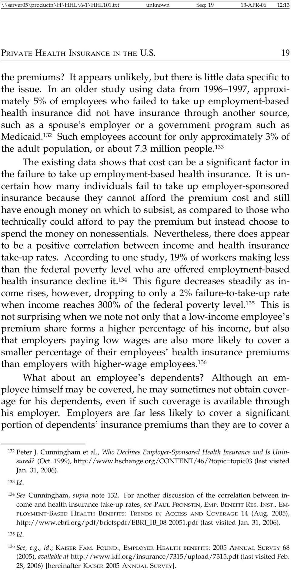 employer or a government program such as Medicaid. 132 Such employees account for only approximately 3% of the adult population, or about 7.3 million people.