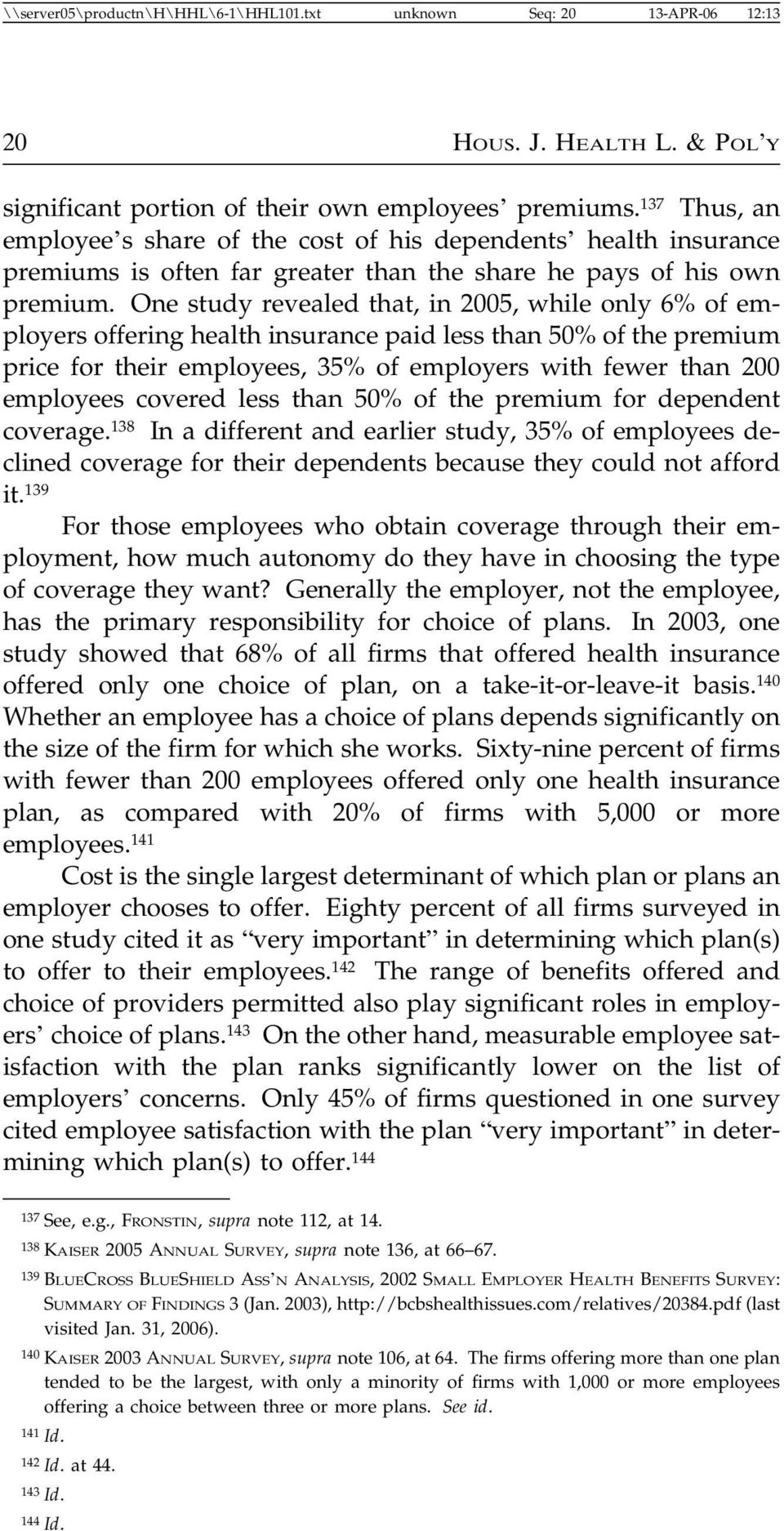 One study revealed that, in 2005, while only 6% of employers offering health insurance paid less than 50% of the premium price for their employees, 35% of employers with fewer than 200 employees