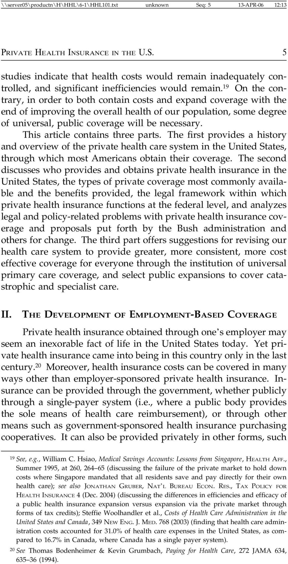 This article contains three parts. The first provides a history and overview of the private health care system in the United States, through which most Americans obtain their coverage.