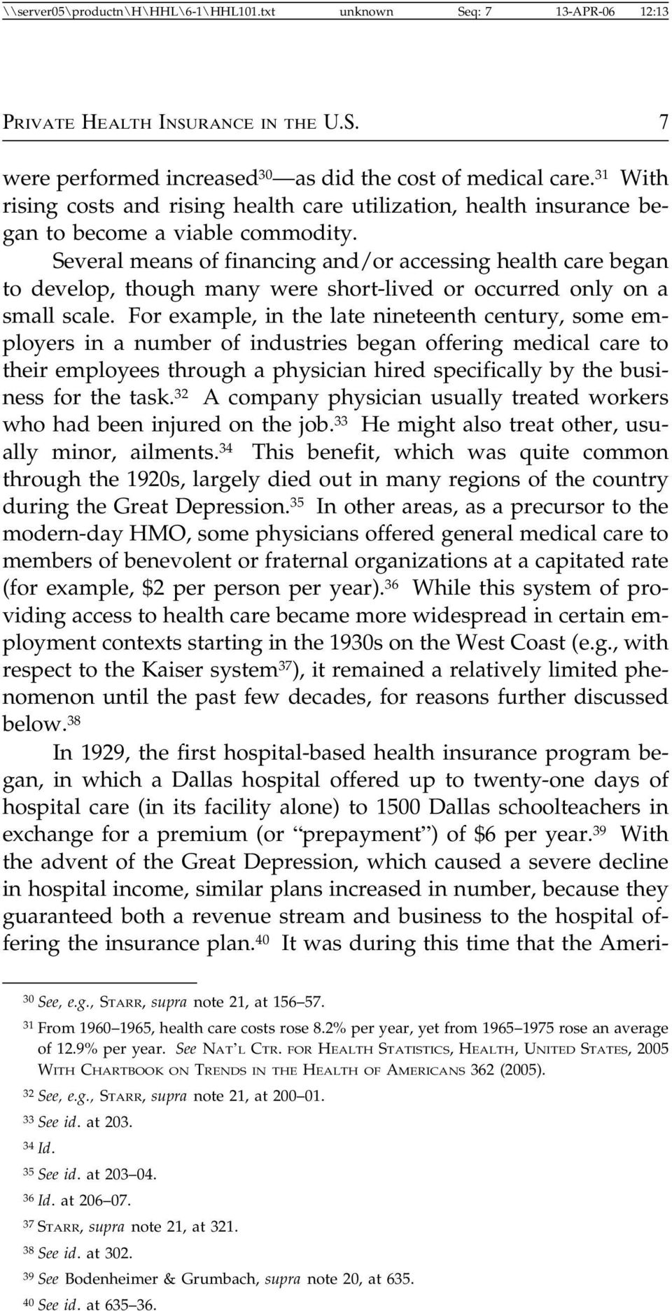 Several means of financing and/or accessing health care began to develop, though many were short-lived or occurred only on a small scale.