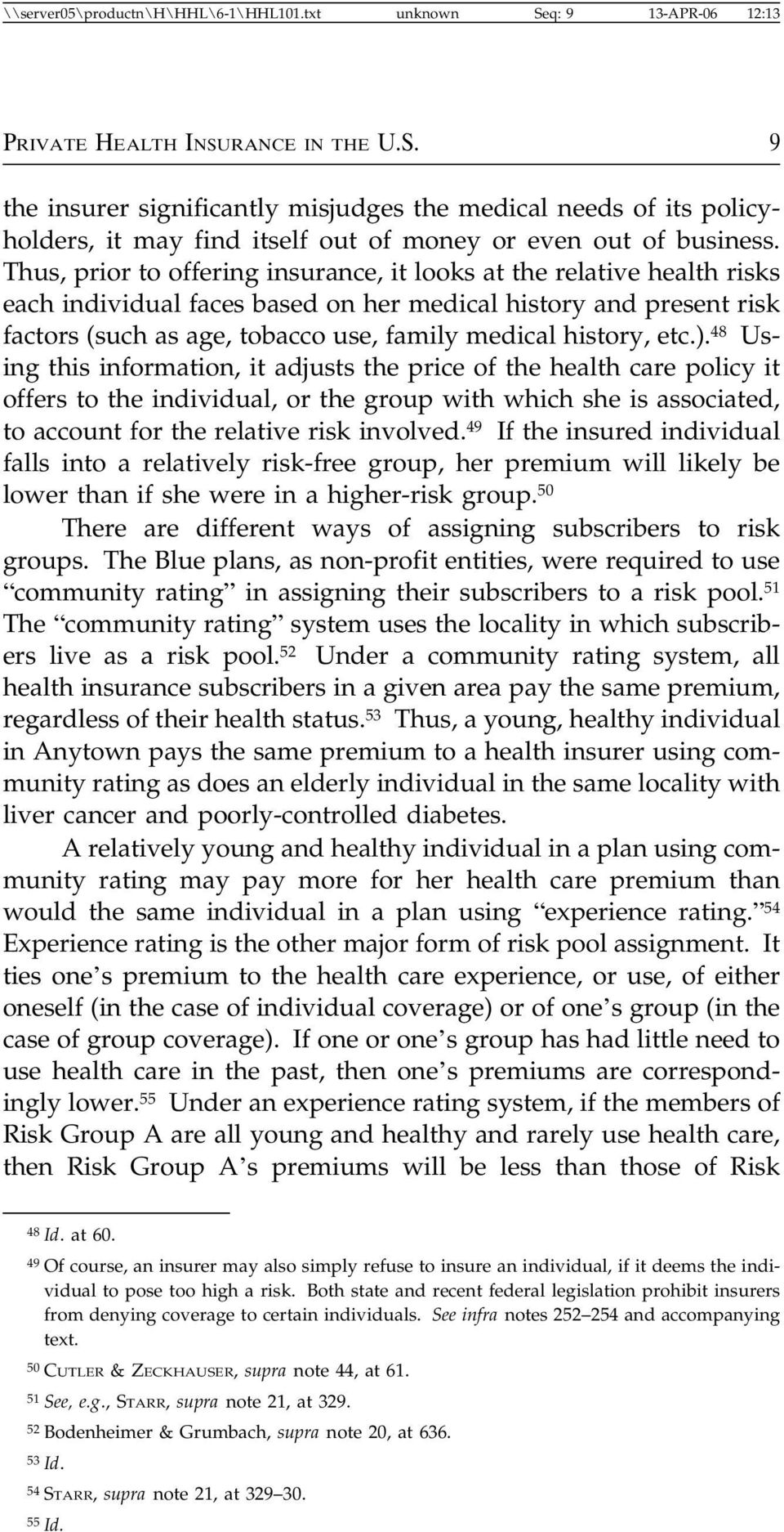 etc.). 48 Using this information, it adjusts the price of the health care policy it offers to the individual, or the group with which she is associated, to account for the relative risk involved.