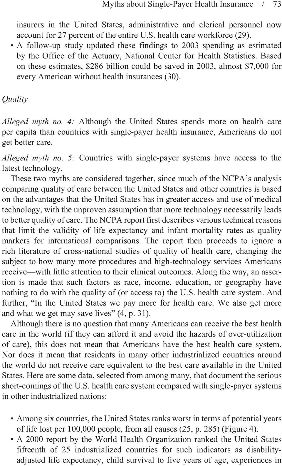 Based on these estimates, $286 billion could be saved in 2003, almost $7,000 for every American without health insurances (30). Quality Myths about Single-Payer Health Insurance / 73 Alleged myth no.