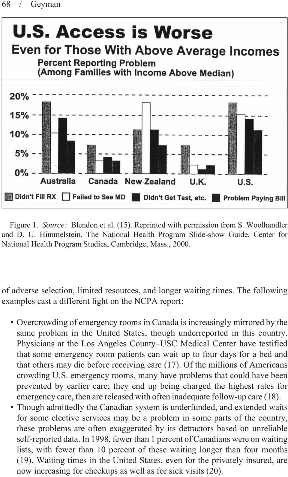 The following examples cast a different light on the NCPA report: Overcrowding of emergency rooms in Canada is increasingly mirrored by the same problem in the United States, though underreported in