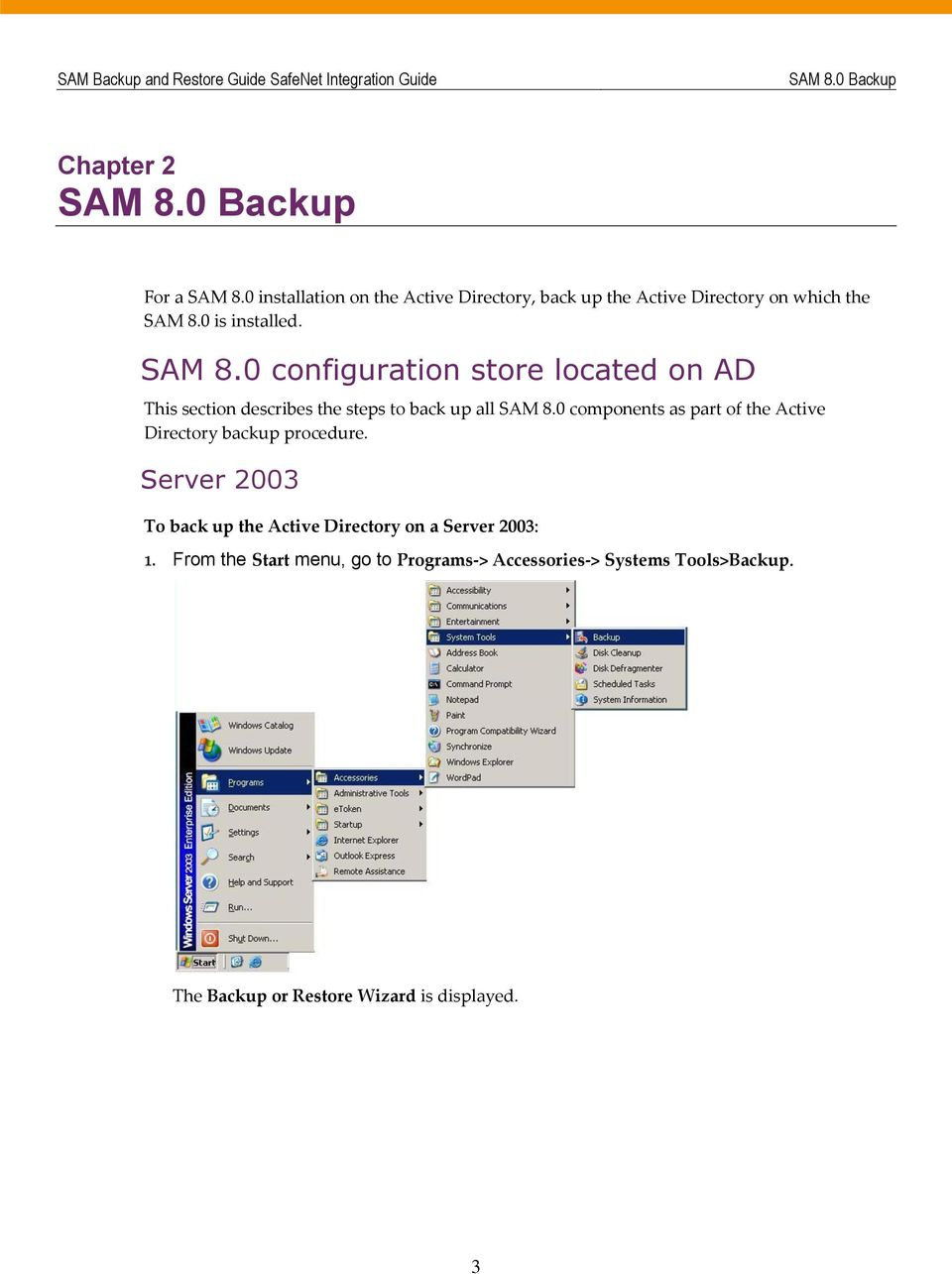 0 is installed. SAM 8.0 configuration store located on AD This section describes the steps to back up all SAM 8.