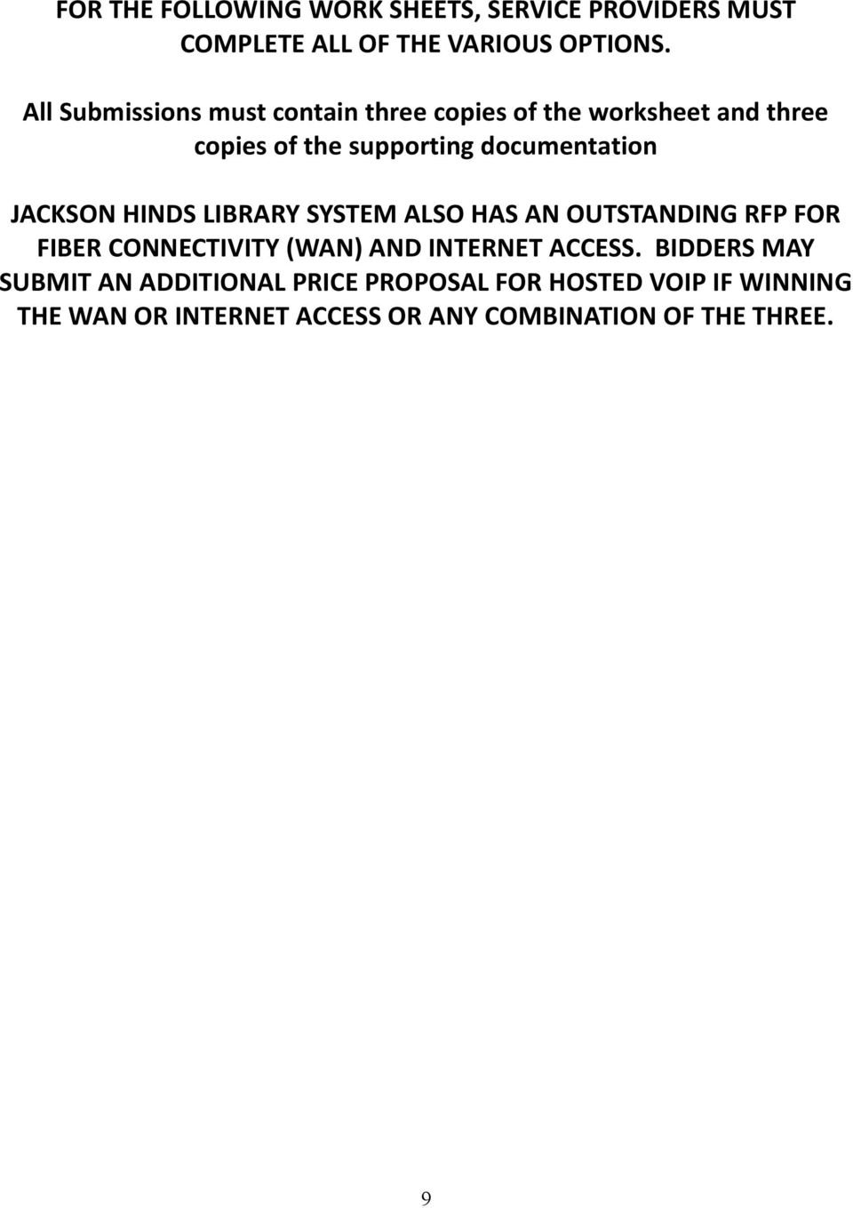 JACKSON HINDS LIBRARY SYSTEM ALSO HAS AN OUTSTANDING RFP FOR FIBER CONNECTIVITY (WAN) AND INTERNET ACCESS.