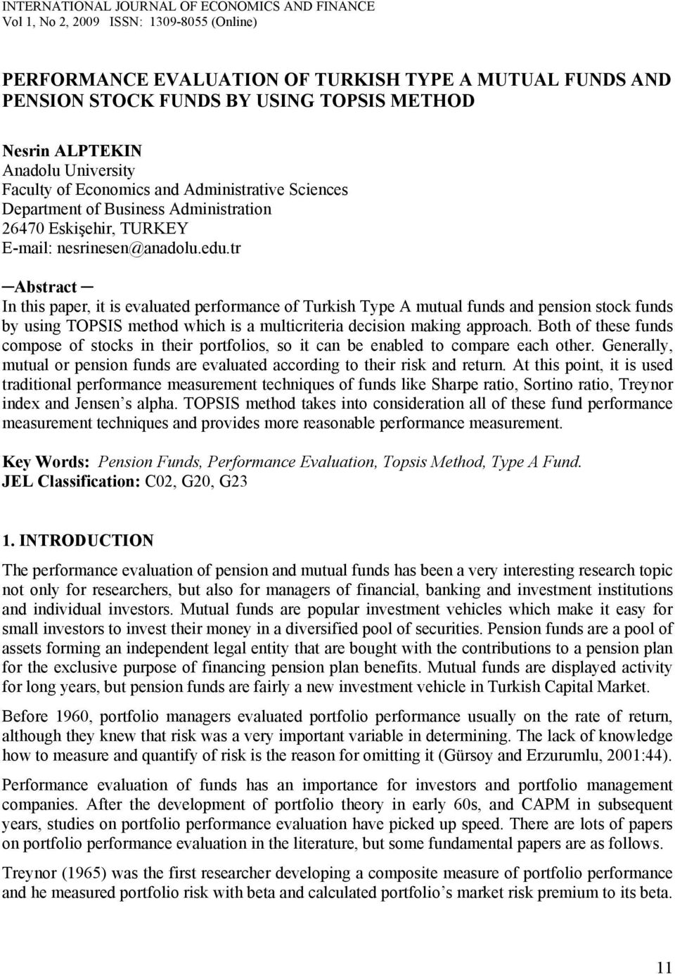 tr Abstract In ths paper, t s evaluated performance of Turksh Type A mutual funds and penson stock funds by usng TOPSIS method whch s a multcrtera decson makng approach.