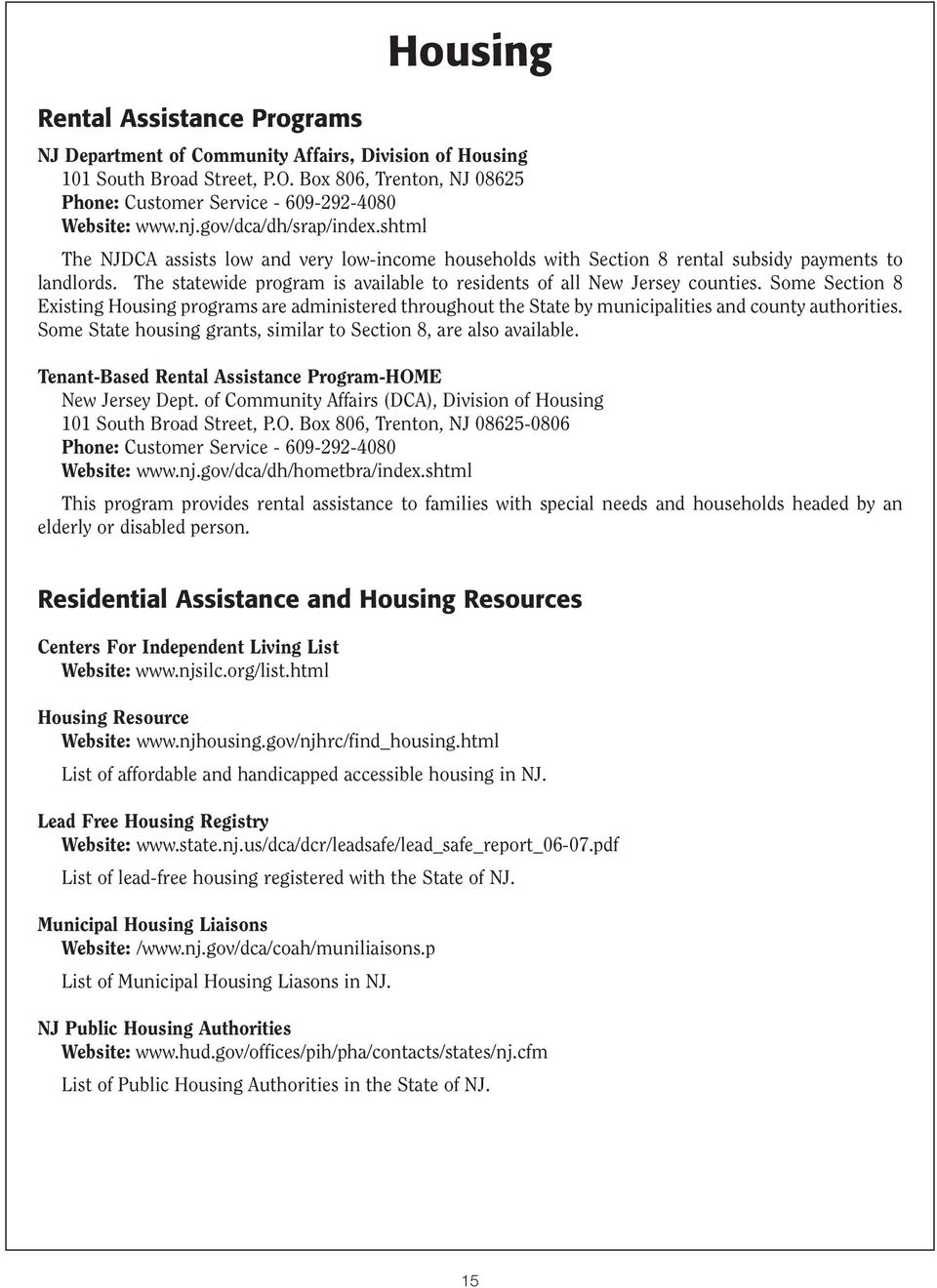 The statewide program is available to residents of all New Jersey counties. Some Section 8 Existing Housing programs are administered throughout the State by municipalities and county authorities.
