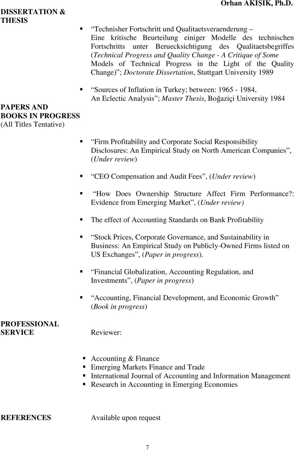 Sources of Inflation in Turkey; between: 1965-1984, An Eclectic Analysis ; Master Thesis, Boğaziçi University 1984 PAPERS AND BOOKS IN PROGRESS (All Titles Tentative) Firm Profitability and Corporate