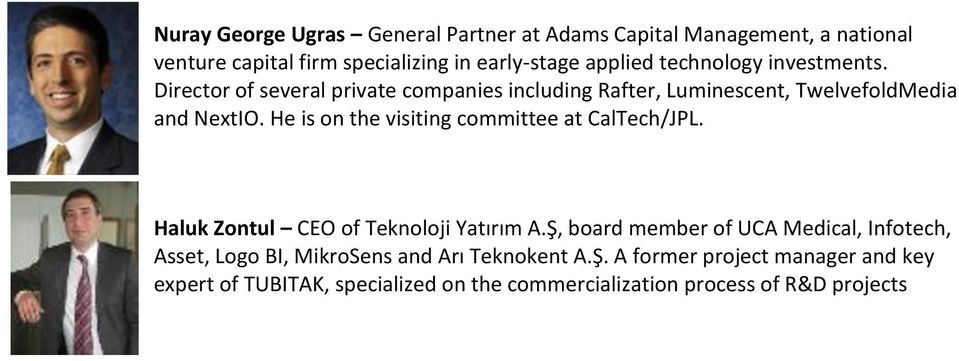 He is on the visiting committee at CalTech/JPL. & Com Haluk Zontul CEO of Teknoloji Yatırım A.