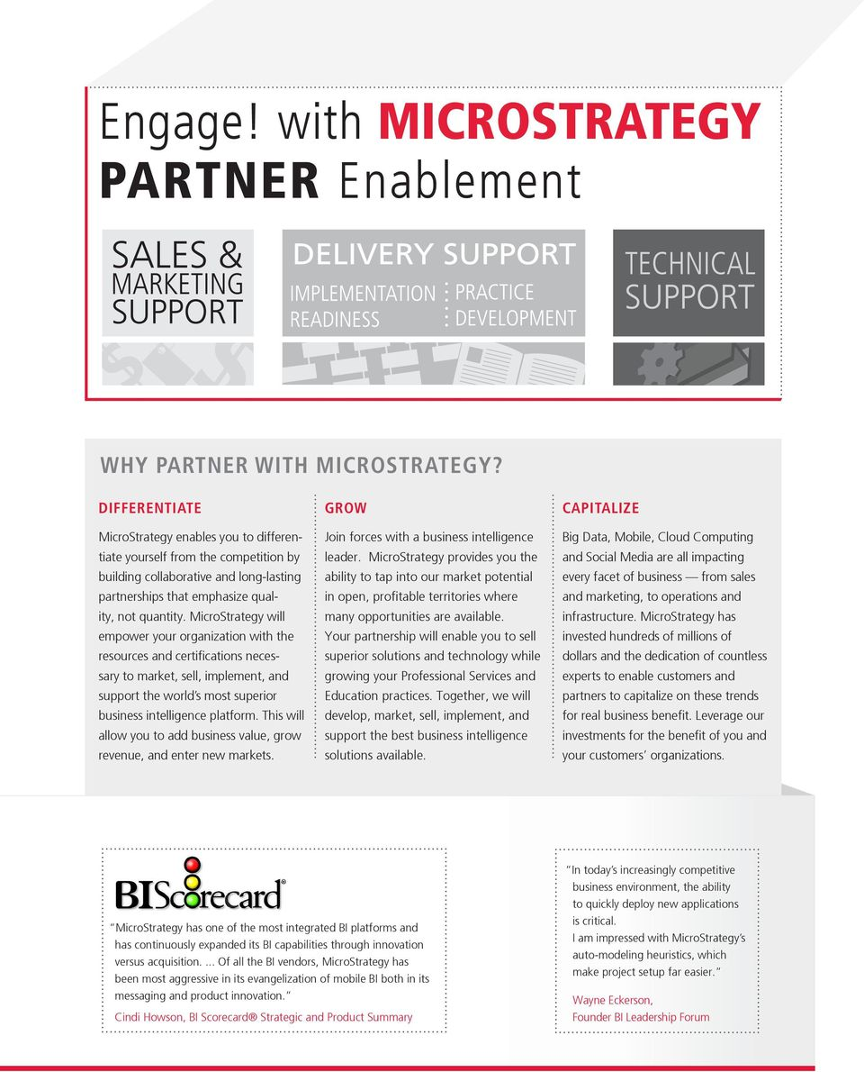 MicroStrategy will empower your organization with the resources and certifications necessary to market, sell, implement, and support the world s most superior business intelligence platform.