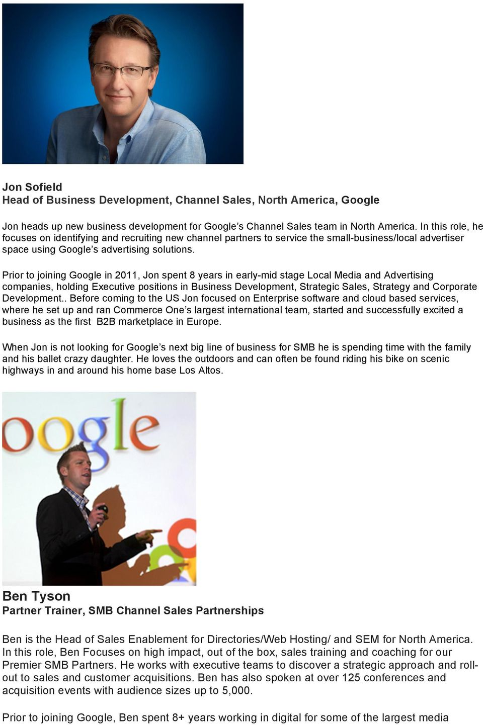 Prior to joining Google in 2011, Jon spent 8 years in early-mid stage Local Media and Advertising companies, holding Executive positions in Business Development, Strategic Sales, Strategy and