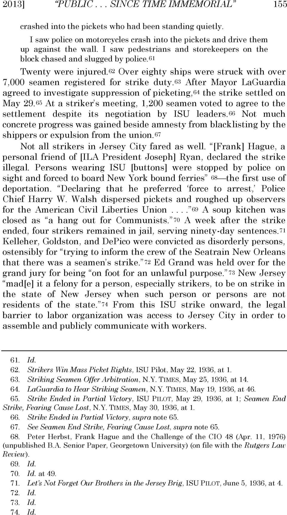 63 After Mayor LaGuardia agreed to investigate suppression of picketing,64 the strike settled on May 29.