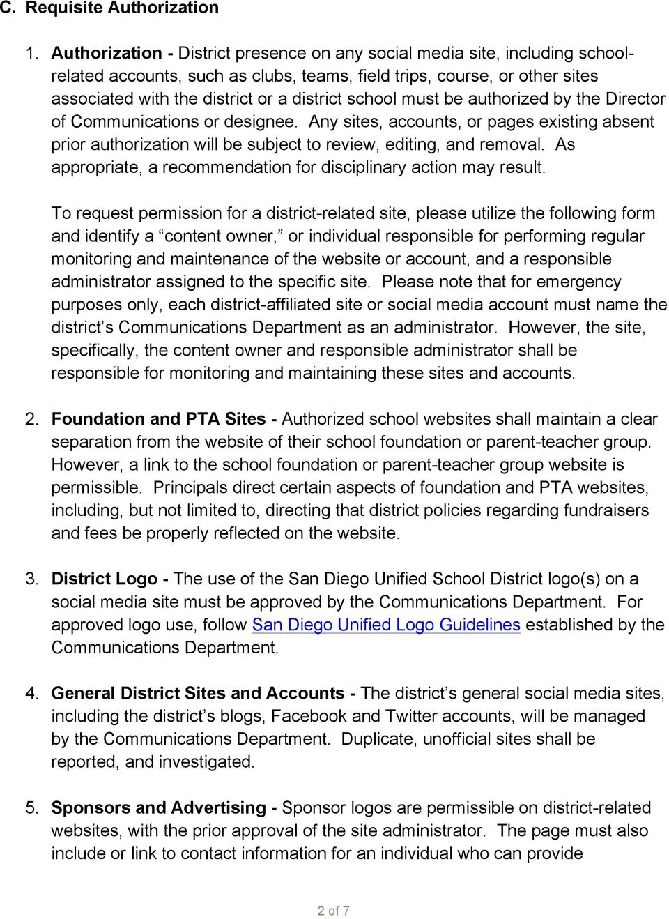 school must be authorized by the Director of Communications or designee. Any sites, accounts, or pages existing absent prior authorization will be subject to review, editing, and removal.