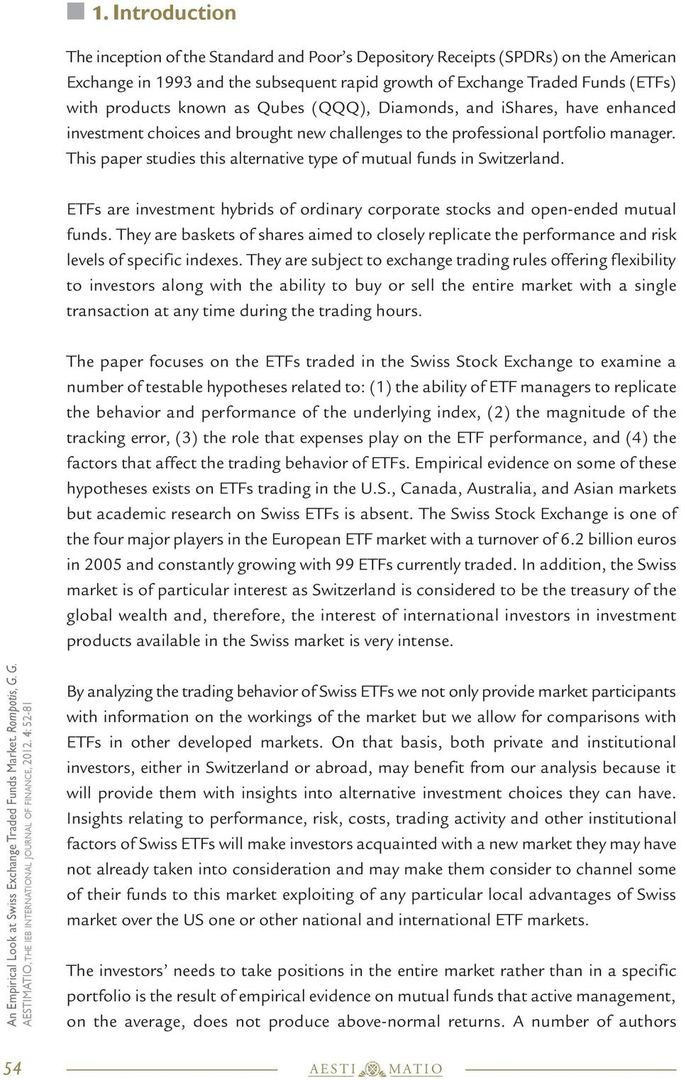 This paper studies this alternative type of mutual funds in Switzerland. ETFs are investment hybrids of ordinary corporate stocks and open-ended mutual funds.