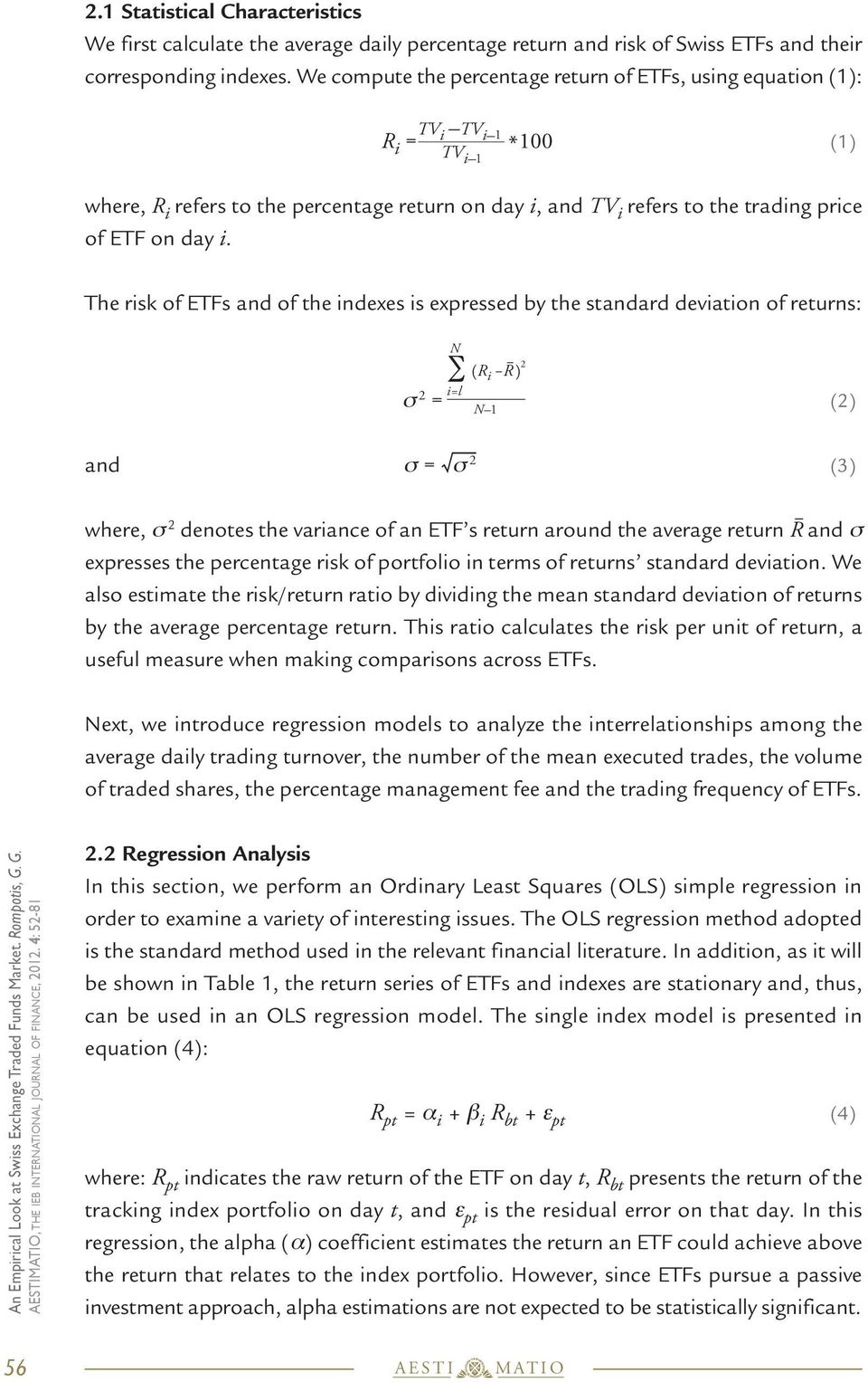 i. The risk of ETFs and of the indexes is expressed by the standard deviation of returns: N (R i R) 2 i=l N 1 s 2 = (2) and s = s 2 (3) where, s 2 denotes the variance of an ETF s return around the