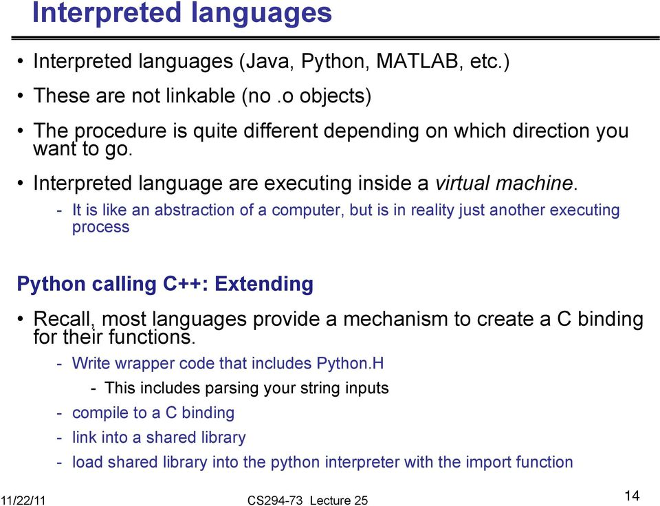 - It is like an abstraction of a computer, but is in reality just another executing process Python calling C++: Extending Recall, most languages provide a mechanism to