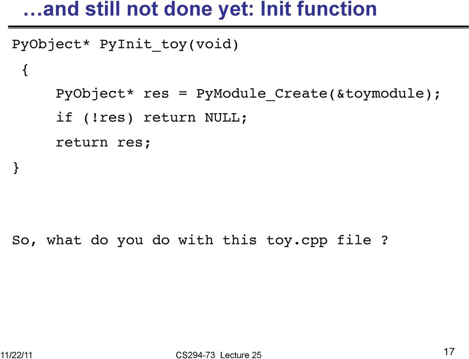 PyObject* res = PyModule_Create(&toymodule);! if (!