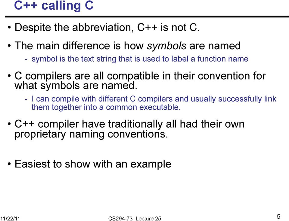 compilers are all compatible in their convention for what symbols are named.