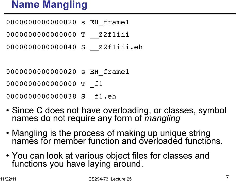 Since C does not have overloading, or classes, symbol names do not require any form of mangling Mangling is the