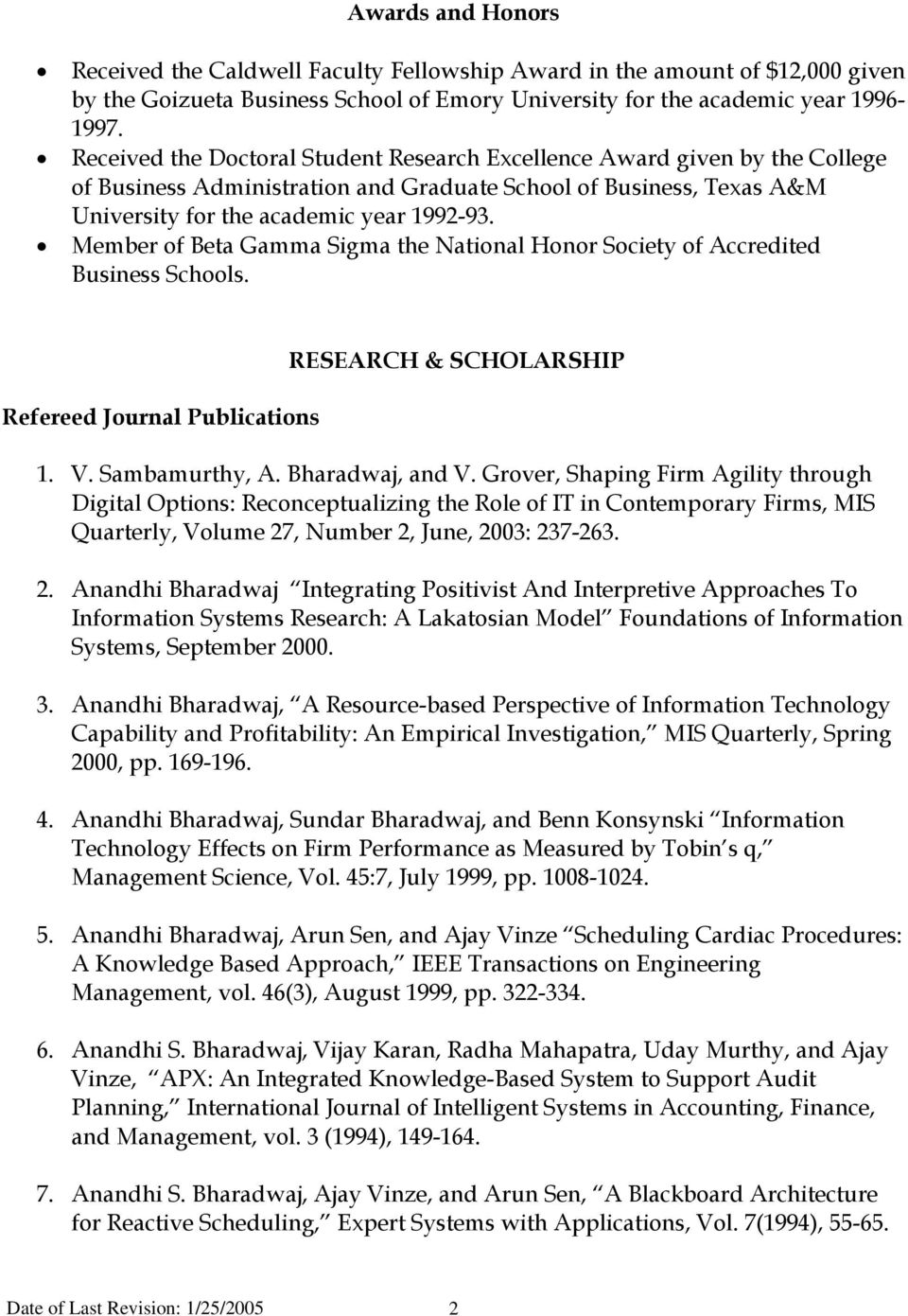 Member of Beta Gamma Sigma the National Honor Society of Accredited Business Schools. Refereed Journal Publications RESEARCH & SCHOLARSHIP 1. V. Sambamurthy, A. Bharadwaj, and V.