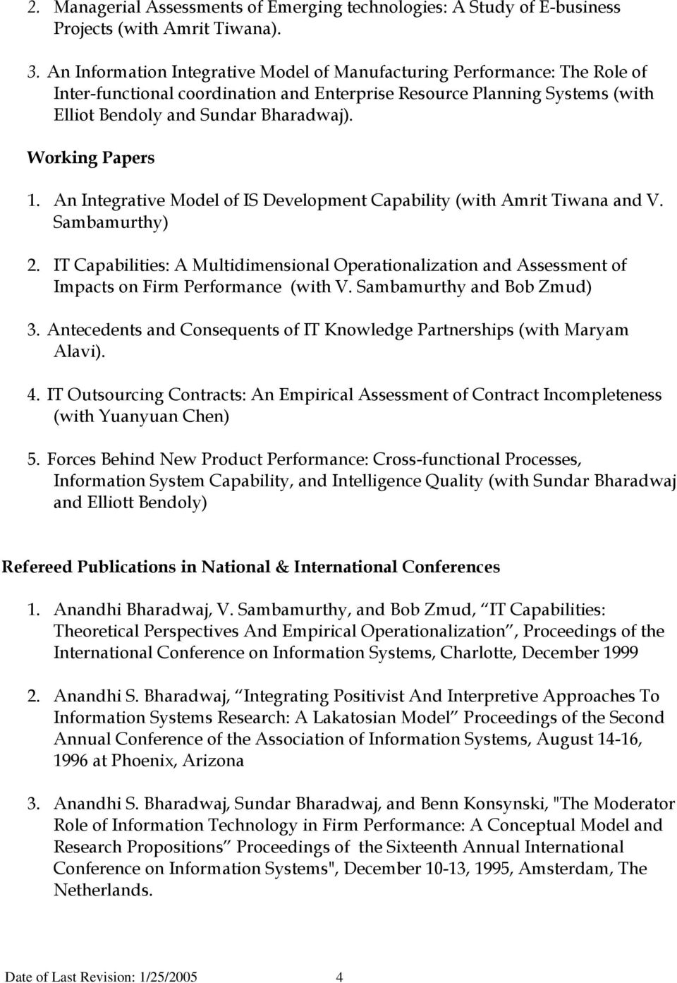 Working Papers 1. An Integrative Model of IS Development Capability (with Amrit Tiwana and V. Sambamurthy) 2.