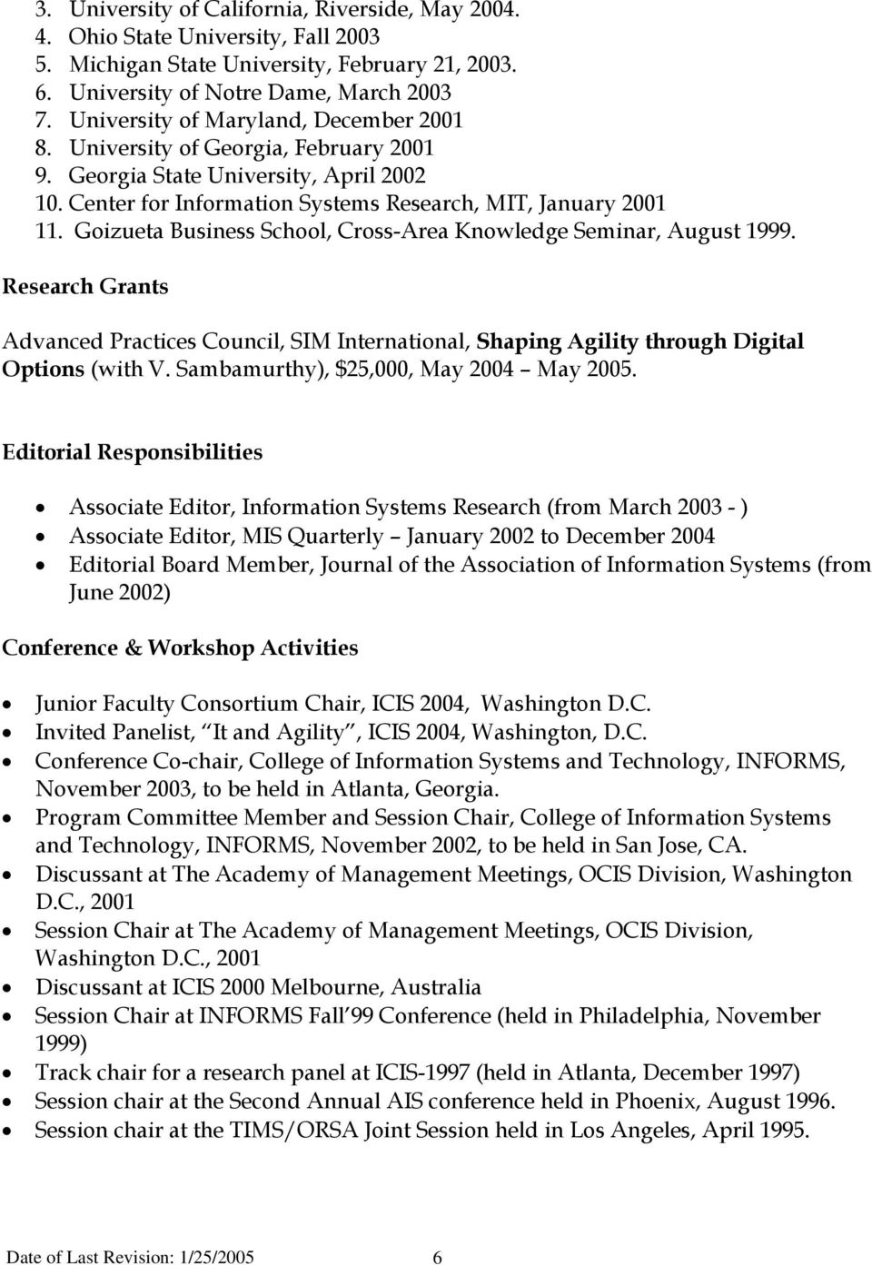 Goizueta Business School, Cross-Area Knowledge Seminar, August 1999. Research Grants Advanced Practices Council, SIM International, Shaping Agility through Digital Options (with V.