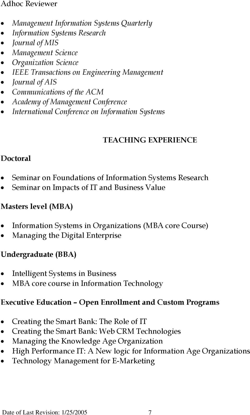 on Impacts of IT and Business Value Masters level (MBA) Information Systems in Organizations (MBA core Course) Managing the Digital Enterprise Undergraduate (BBA) Intelligent Systems in Business MBA