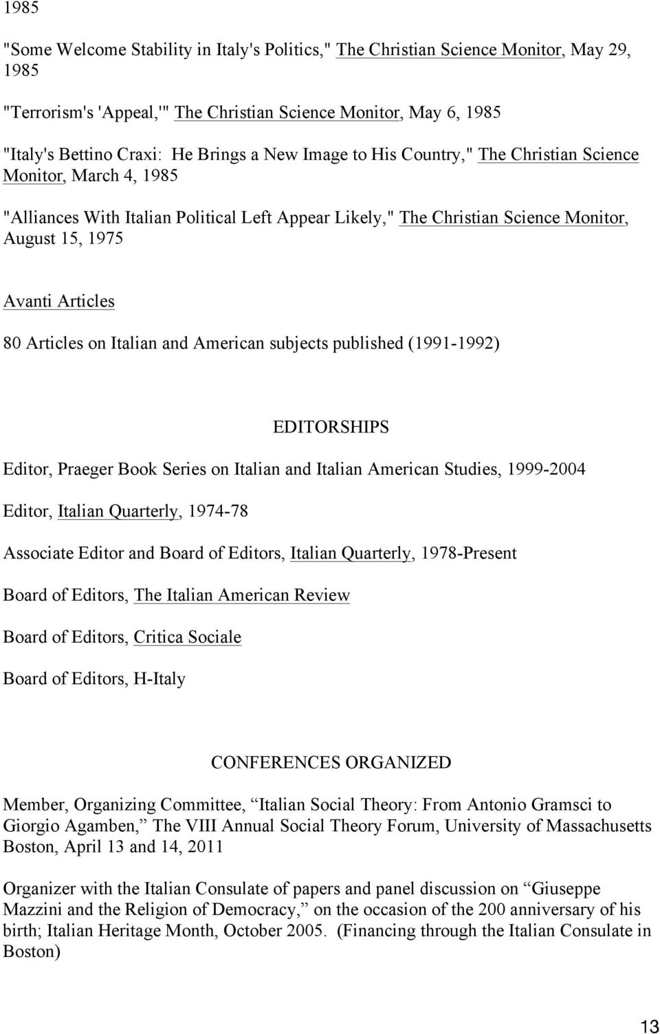 Articles on Italian and American subjects published (1991-1992) EDITORSHIPS Editor, Praeger Book Series on Italian and Italian American Studies, 1999-2004 Editor, Italian Quarterly, 1974-78 Associate