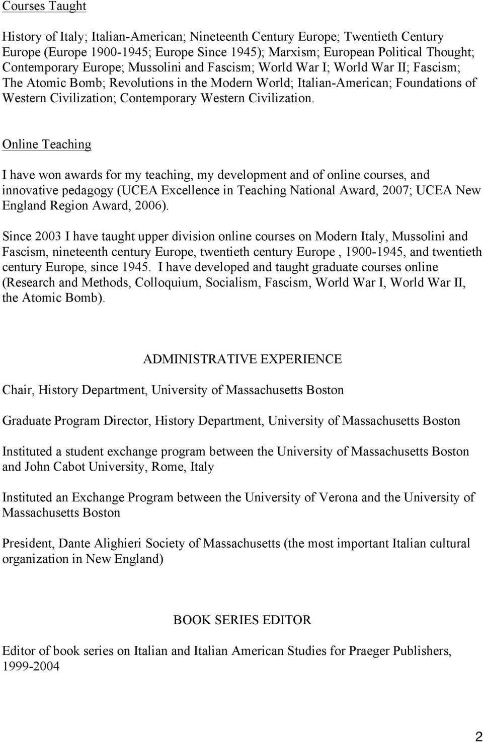 Online Teaching I have won awards for my teaching, my development and of online courses, and innovative pedagogy (UCEA Excellence in Teaching National Award, 2007; UCEA New England Region Award,