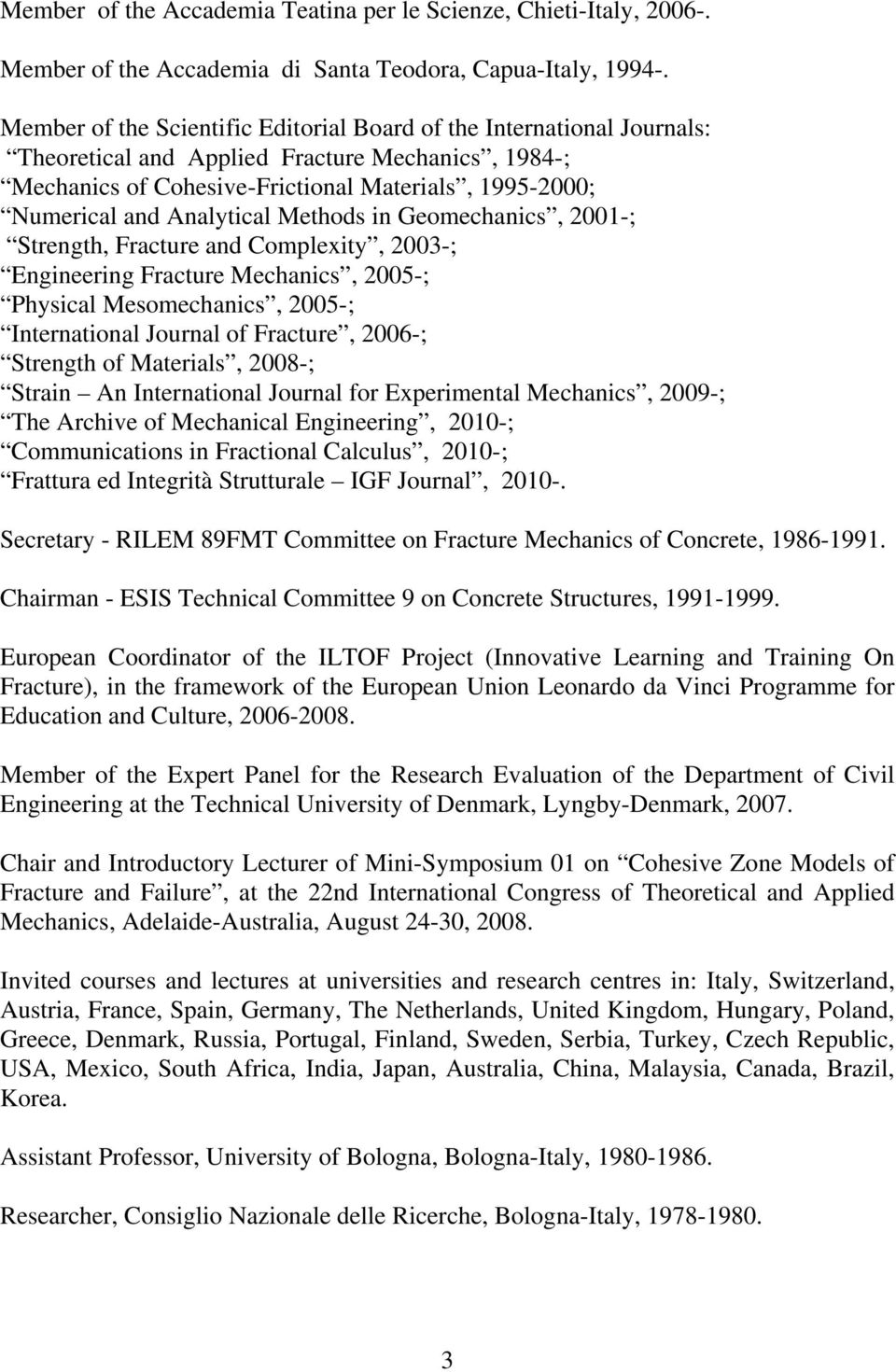 Analytical Methods in Geomechanics, 2001-; Strength, Fracture and Complexity, 2003-; Engineering Fracture Mechanics, 2005-; Physical Mesomechanics, 2005-; International Journal of Fracture, 2006-;