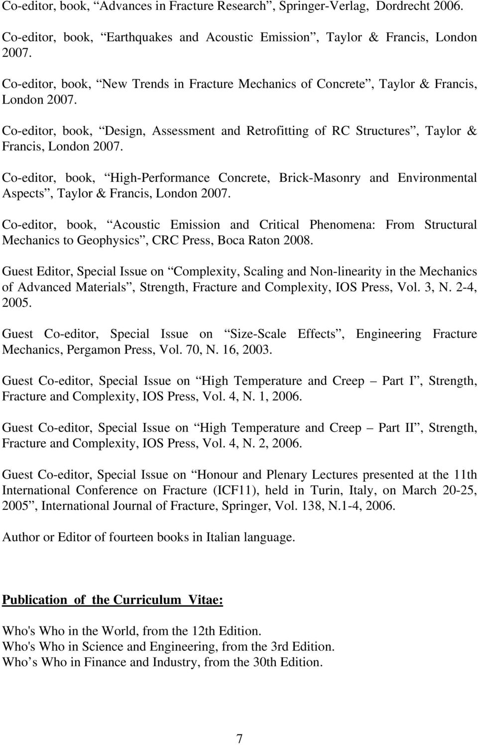 Co-editor, book, High-Performance Concrete, Brick-Masonry and Environmental Aspects, Taylor & Francis, London 2007.