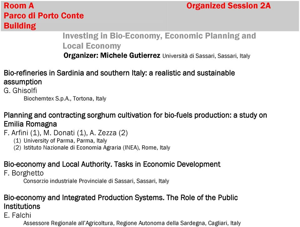 , Tortona, Italy Planning and contracting sorghum cultivation for bio-fuels production: a study on Emilia Romagna F. Arfini (1), M. Donati (1), A.