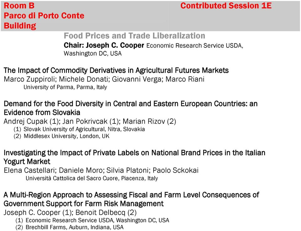 of Parma, Parma, Italy Demand for the Food Diversity in Central and Eastern European Countries: an Evidence from Slovakia Andrej Cupak (1); Jan Pokrivcak (1); Marian Rizov (2) (1) Slovak University