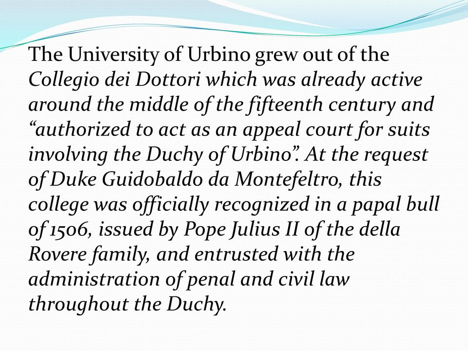 At the request of Duke Guidobaldo da Montefeltro, this college was officially recognized in a papal bull of 1506,