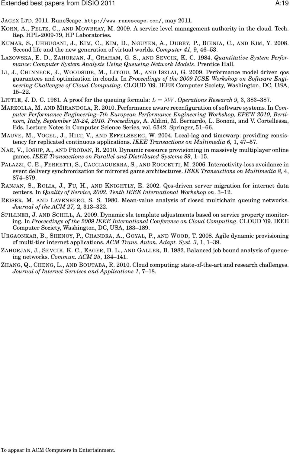 Computer 41, 9, 46 53. LAZOWSKA, E. D., ZAHORJAN, J., GRAHAM, G. S., AND SEVCIK, K. C. 1984. Quantitative System Performance: Computer System Analysis Using Queueing Network Models. Prentice Hall.