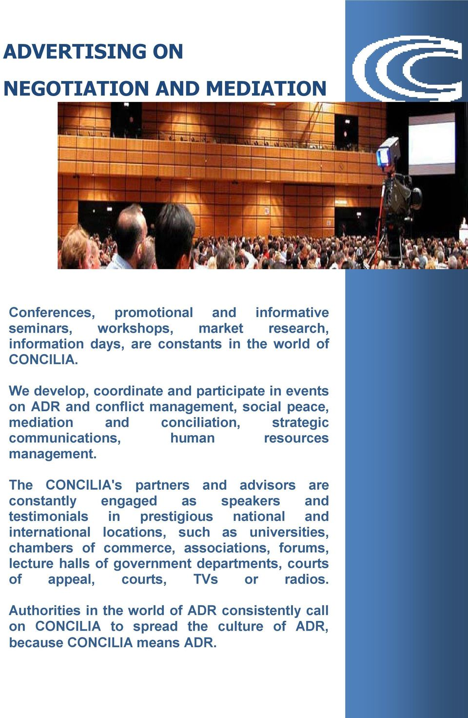 The CONCILIA's partners and advisors are constantly engaged as speakers and testimonials in prestigious national and international locations, such as universities, chambers of commerce,