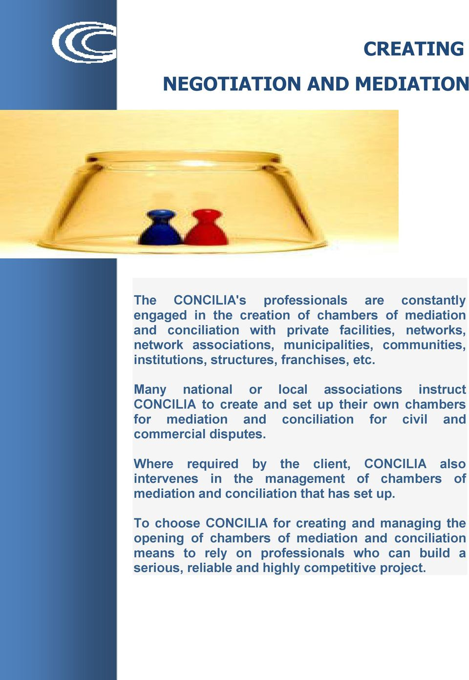 Many national or local associations instruct CONCILIA to create and set up their own chambers for mediation and conciliation for civil and commercial disputes.
