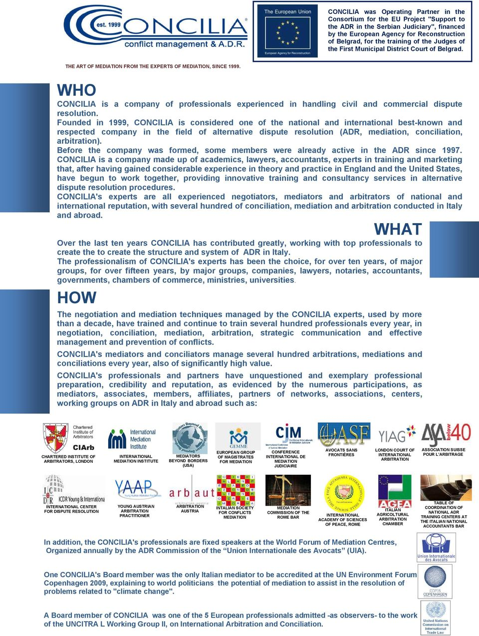 WHO CONCILIA is a company of professionals experienced in handling civil and commercial dispute resolution.