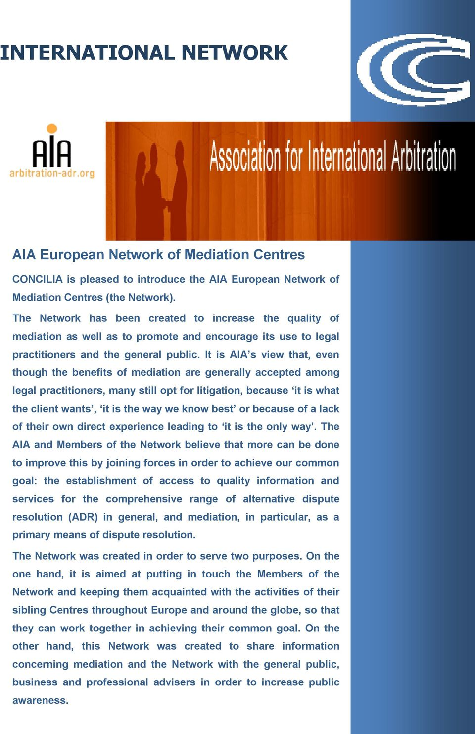 It is AIA s view that, even though the benefits of mediation are generally accepted among legal practitioners, many still opt for litigation, because it is what the client wants, it is the way we