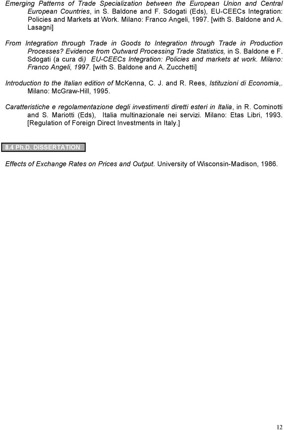 Evidence from Outward Processing Trade Statistics, in S. Baldone e F. Sdogati (a cura di) EU-CEECs Integration: Policies and markets at work. Milano: Franco Angeli, 1997. [with S. Baldone and A.
