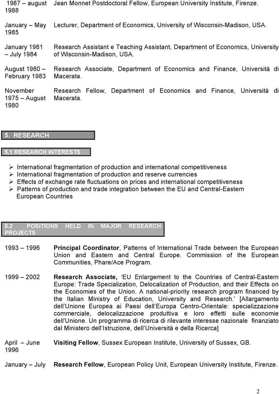 Research Associate, Department of Economics and Finance, Università di Macerata. Research Fellow, Department of Economics and Finance, Università di Macerata. 5. RESEARCH 5.