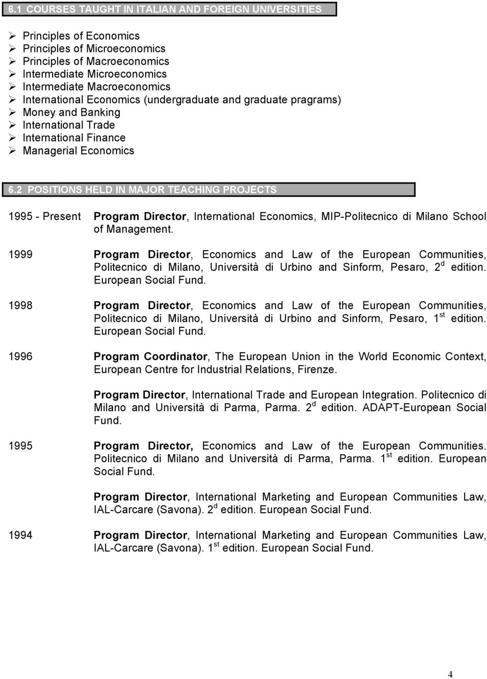 2 POSITIONS HELD IN MAJOR TEACHING PROJECTS 1995 - Present Program Director, International Economics, MIP-Politecnico di Milano School of Management.