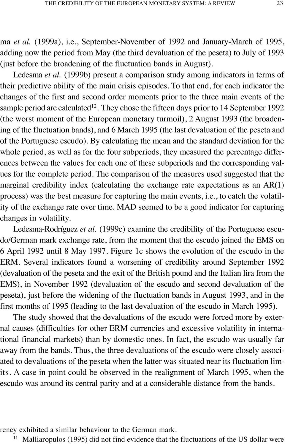 , September-November of 1992 and January-March of 1995, adding now the period from May (the third devaluation of the peseta) to July of 1993 (just before the broadening of the fluctuation bands in